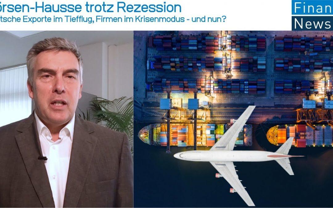 Börsen-Hausse trotz Rezession: Deutsche Exporte im Tiefflug, Firmen im Krisenmodus – und nun?